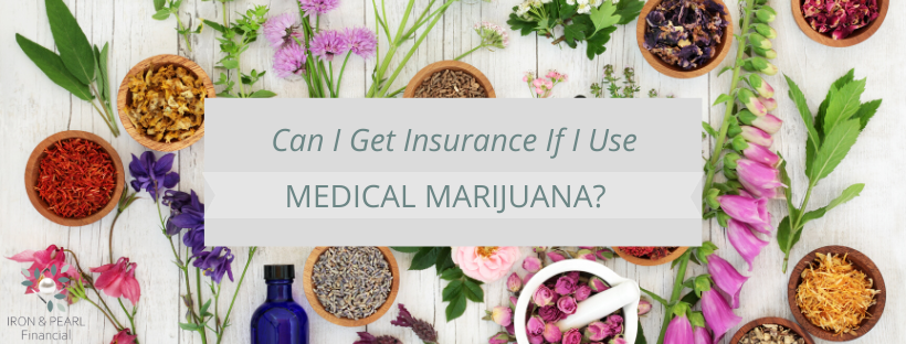 can i get insurance if i use medical marijuana